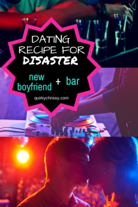 Recipe for disaster - new boyfriend plus bar.